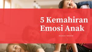 Macam Mana Nak Bantu Anak Regulasi Emosinya – Fokuslah kepada Kemahiran EQ