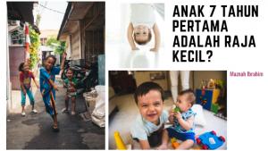 Read more about the article Anak 7 Tahun Ke Bawah Adalah Raja Kecil ?