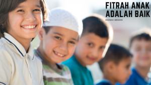 Read more about the article Fitrah Anak Adalah Baik