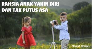 Read more about the article Rahsia Jadikan Anak Yakin Diri dan Tak Mudah Putus Asa