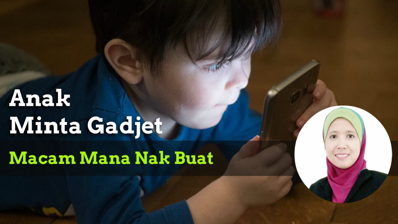Anak Selalu Minta Gajet: Macam Mana Nak Buat