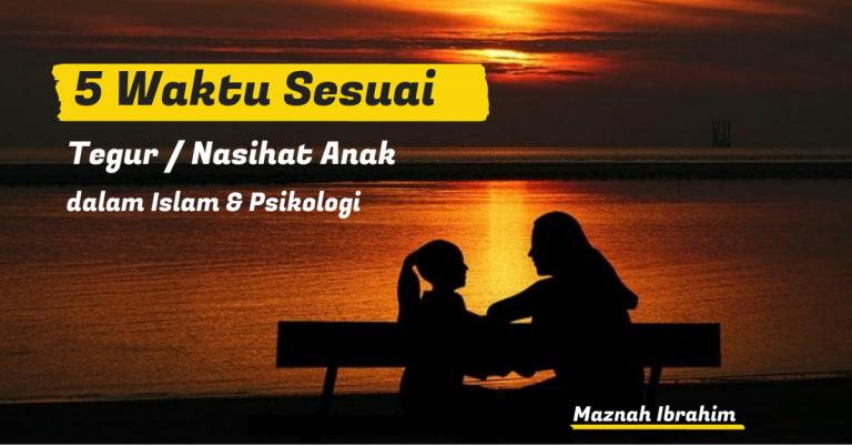 Waktu Sesuai Tegur atau Beri Nasihat kepada Anak dalam Islam dan Psikologi