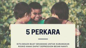 5 Perkara Kita Boleh Buat Sekarang untuk Kurangkan Risiko Anak Dapat Depression Besar Nanti