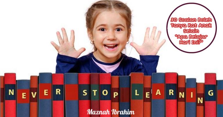 """30 Soalan Boleh Tanya Kat Anak Selain """"Apa Belajar Hari Ini?"""""""
