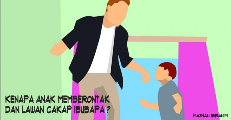 Kenapa Anak Memberontak dan Melawan Cakap IbuBapa?