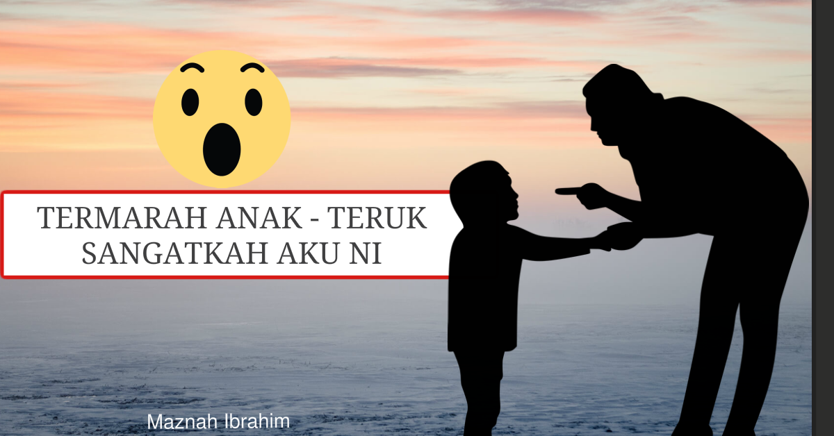 You are currently viewing Termarah Anak, Teruk Sangatkah Aku Ini?
