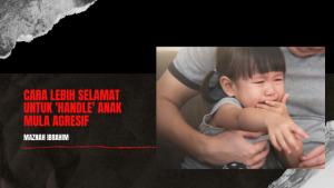Read more about the article Tips Keibubapaan #39 ( Anak Agresif Perlukan Batasan Selamat, TIME IN )