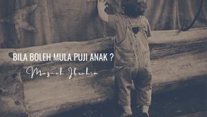 Bila Boleh Mula Puji Anak?