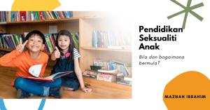 Pendidikan Seksualiti Anak: Bila dan Bagaimana Nak Mula?